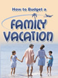 How To Budget A Family Vacation by Unknown