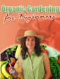 Organic Gardening For Beginners by Unknown