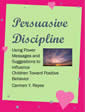 Persuasive Discipline: Using Power Messages and Suggestions to Influence Children Toward Positive Be by Carmen Y. Reyes