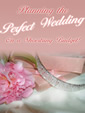 Planning The Perfect Wedding On A Shoestring Budget by Unknown